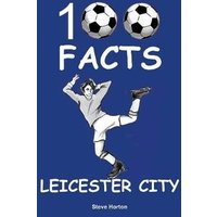 'Leicester City - 100 Facts