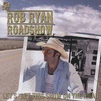 Rob Ryan - Rob Ryan Roadshow - Let's Get This Show On Th