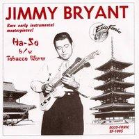 Jimmy Bryant - HA-SO b/w Tabacco Worm (7inch, 45rpm, PS)