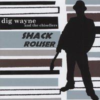 Dig Wayne & The Chisellers - Shack Rouser