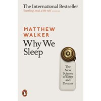 Why We Sleep - The New Science of Sleep and Dreams