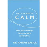 The Little Book of Calm Tame Your Anxieties Face Your Fears and Live Free