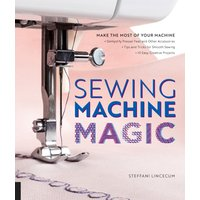 Sewing Machine Magic - Make the Most of Your Machine 10 Easy Creative Projects