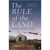The Rule of the Land Walking Ireland's Border