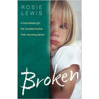 Broken A Traumatised Girl. Her Troubled Brother. Their Shocking Secret.