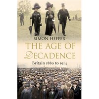 The Age of Decadence - Britain 1880 to 1914