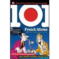 101 French Idioms Enrich Your French Conversation with Colorful Everyday Sayings