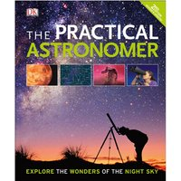 The Practical Astronomer Explore the Wonder of the Night Sky