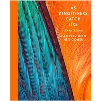 As Kingfishers Catch Fire Birds & Books