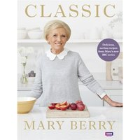 Classic Delicious - no-fuss recipes from Mary's new BBC series