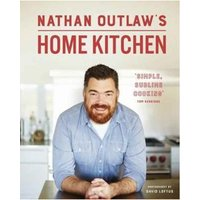 Nathan Outlaw's Home Kitchen - 100 recipes to cook for family and friends