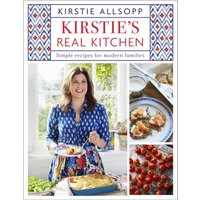 Kirstie's Real Kitchen - Simple recipes for modern families