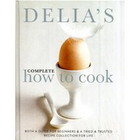 Delia's Complete How To Cook - tried & tested recipe collection for life