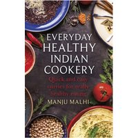 Everyday Healthy Indian Cookery - Quick and easy curries for healthy eating
