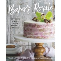 Baker's Royale - 75 Twists on All Your Favorite Sweets