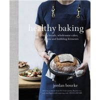 Healthy Baking Nourishing breads wholesome cakes ancient grains and ferments