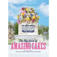Great British Bake Off : The Big Book of Amazing Bakes