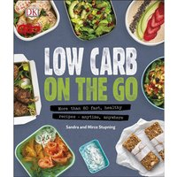 Low Carb On The Go : More Than 80 Fast Healthy Recipes
