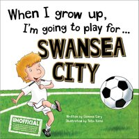When I Grow Up, Swansea City Football Book - Football Gifts