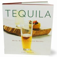 Tequila: Myth, Magic & Spirited Recipes - Tequila Gifts