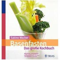 Basenfasten - Das große Kochbuch: Gesund abnehmen, entschlacken und satt werden