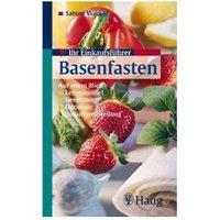 Einkaufsführer Basenfasten: Lebensmittel, Bewertung & optimale Zusammenstellung