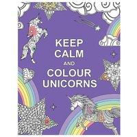 Keep Calm and Colour Unicorns Colouring Book