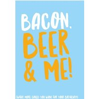 Bacon, Beer And Me