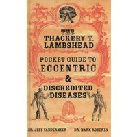 Image of The Thackery T. Lambshead pocket guide to eccentric & discredited diseases - Jeff VanderMeer|Mark Roberts