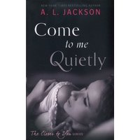 Image of Come to me quietly - A. L. Jackson