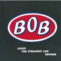 Bob - Leave The Straight Life Behind: Expanded Edition (Music CD)