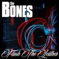 The Bones - Flash The Leather