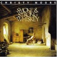 Christy Moore - Smoke And Strong Whiskey