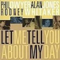 Phil Dwyer & Alan Jones/Rodney Whitaker - Let Me Tell You About My Day