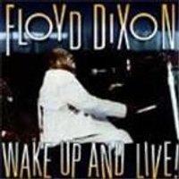 Floyd Dixon - Wake Up And Live