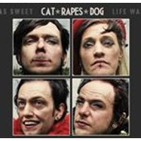 Cat Rapes Dog - Life Was Sweet (Music CD)