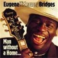 Eugene Hideaway Bridges - Man Without A Home