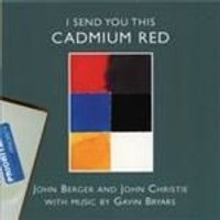 Gavin Bryars & John Berger/John Christie - I Send You This Cadmium Red (Music CD)
