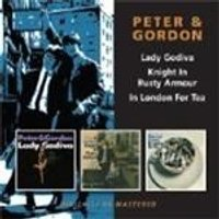 Peter & Gordon - Lady Godiva/Knight In Rusty Armour/In London For Tea (Music CD)
