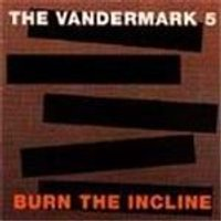 Vandermark 5 (The) - Burn The Incline