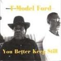 T-Model Ford - You Better Keep Still