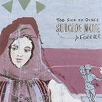Suicide Note - Too Sick To Dance