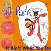 Cat Pack - It Aint What You Do