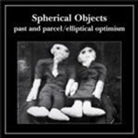 Spherical Objects - Past And Parcel/Elliptical Optimism (Music CD)