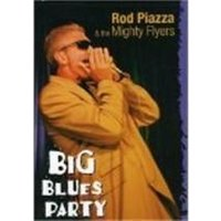 Rod Piazza and the Mighty Flyers - Big Blue Party