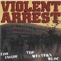 Violent Arrest - Life Inside the Western Bloc (Music CD)