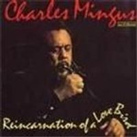 Charles Mingus - Reincarnation Of A Love Bird