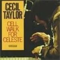 Cecil Taylor - Cell Walk For Celeste