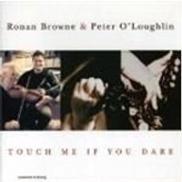 Ronan Browne & Peter OLoughlin - Touch Me If You Dare