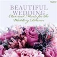 VARIOUS COMPOSERS - Beautiful Wedding - Classical Music For The Wedding Dinner